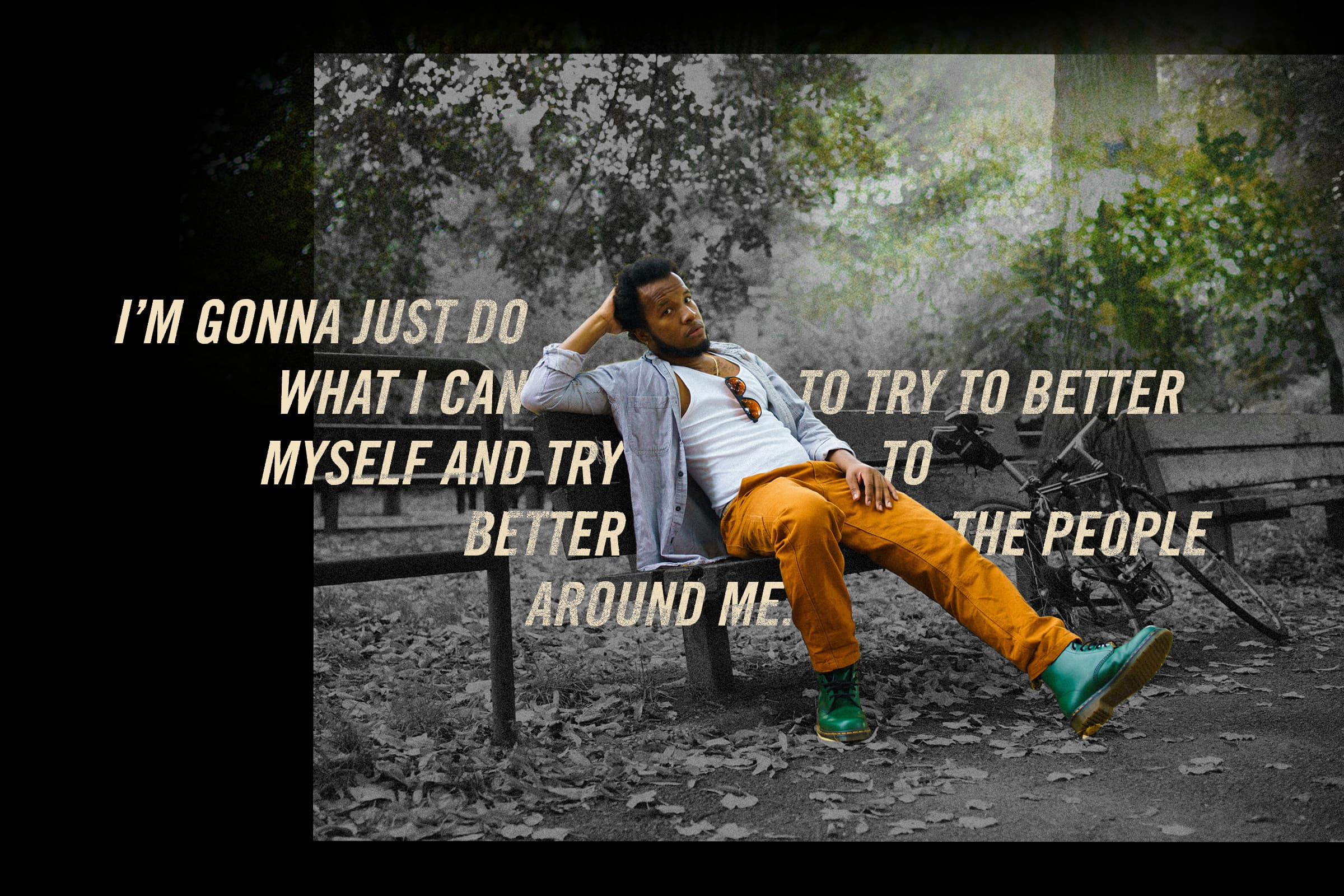 """A photo of Clay lounging on a bench overlaid with the words """"I'm gonna just do what I can to try to better myself and try to better the people around me."""""""