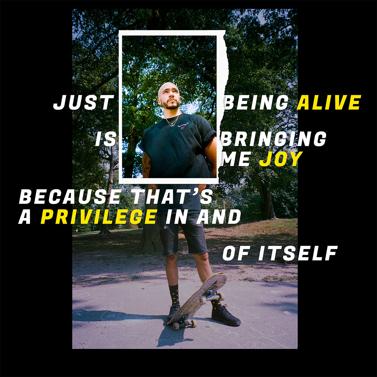 "Gabe standing with his foot on his skateboard with the text ""Just being alive is bringing me joy because that's a privilege in and of itself."""